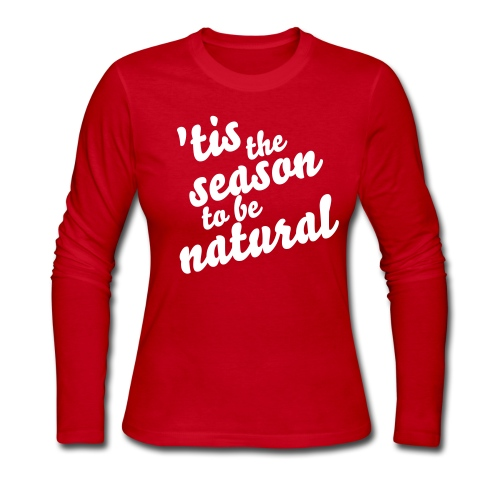 'Tis the Season To Be Natural Long Sleeve Tee - Women's Long Sleeve Jersey T-Shirt