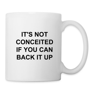 IT'S NOT CONCEITED IF YOU CAN BACK IT UP - Coffee/Tea Mug