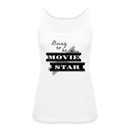 Going To Be A Movie Star - Women's Premium Tank Top