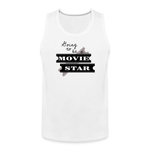 Going To Be A Movie Star - Men's Premium Tank