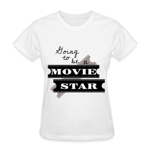 Going To Be A Movie Star - Women's T-Shirt