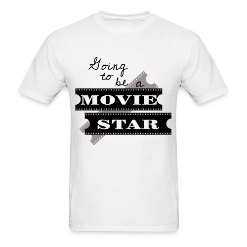 Going To Be A Movie Star - Men's T-Shirt