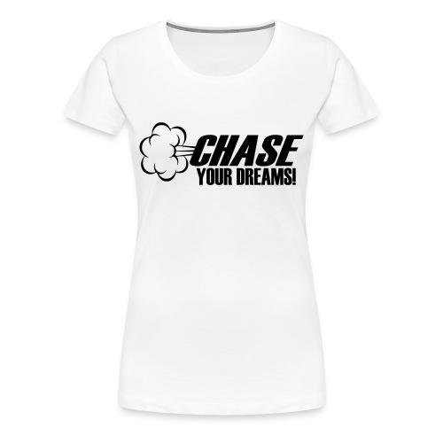 Chase your Dreams [Women] - Women's Premium T-Shirt