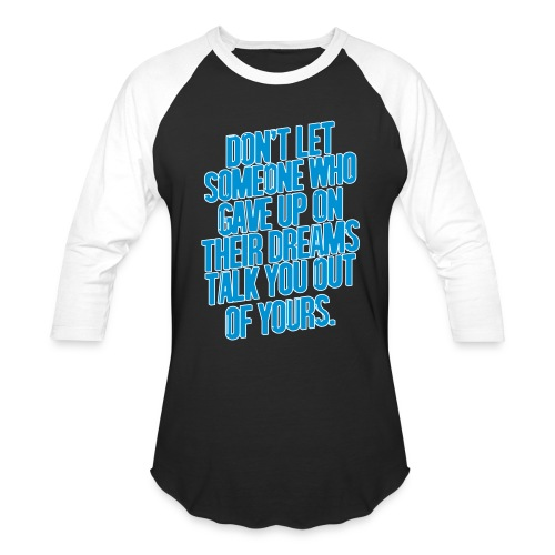 DON'T LET SOMEONE WHO GAVE UP ON THEIR DREAMS TALK U OUT OF YOURS BOXY BASEBALL TSHIRT - Baseball T-Shirt