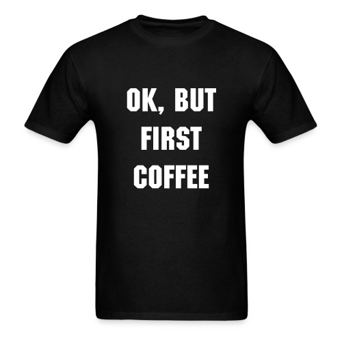 Ok, but first coffee Unisex T-shirt Black/White - Men's T-Shirt