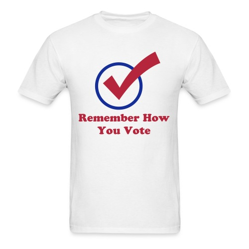 Remember How You Vote - Men's T-Shirt