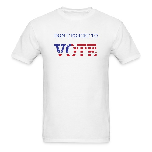 Don't Forget To Vote - Men's T-Shirt