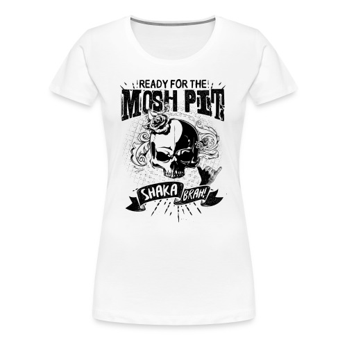 Women's Whte Classic T-Shirt Ready For The Mosh Pit, Shaka Brah!  - Women's Premium T-Shirt