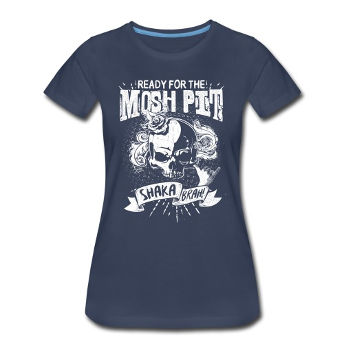 Women's Colored Classic T-Shirt Ready For The Mosh Pit, Shaka Brah!  - Women's Premium T-Shirt