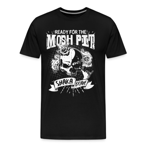 Men's Colored Premium T-Shirt Ready For The Mosh Pit, Shaka Brah!  - Men's Premium T-Shirt