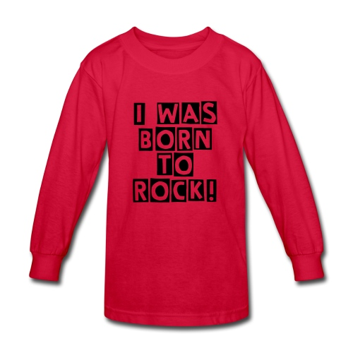 I Was Born To Rock Kids Sweater - Kids' Long Sleeve T-Shirt