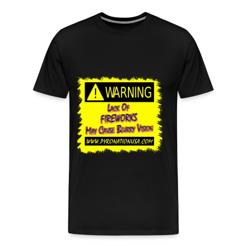 Warning lack of fireworks may cause blurry vision - Men's Premium T-Shirt