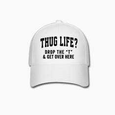"THUG LIFE? - DROP THE ""T""  Caps"