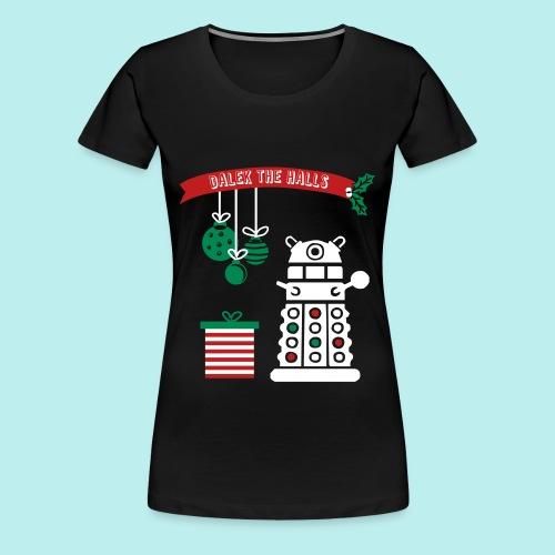 Dalek the Halls - Women's Christmas Tee - Women's Premium T-Shirt