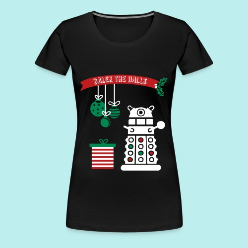 Dalek the Halls - Women's Christmas Tee - Women's Premium T-Shirt