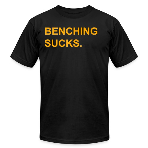 Bench Sucks - Men's T-Shirt by American Apparel
