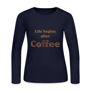Life begins after coffee - Women's Long Sleeve Jersey T-Shirt