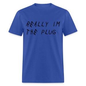 Really Im The Plug Shirt - Men's T-Shirt