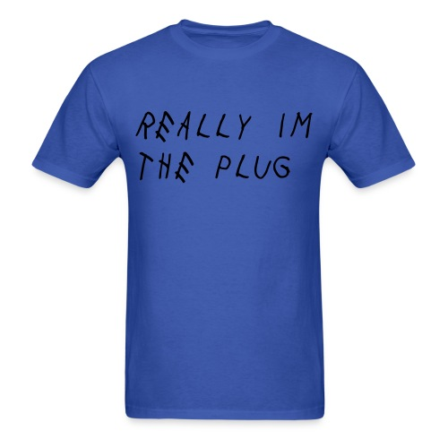 Really Im The Plug Shirt - Men's T-Shirt