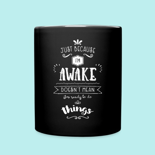 Just because I'm awake typography quote Mug - Full Color Mug