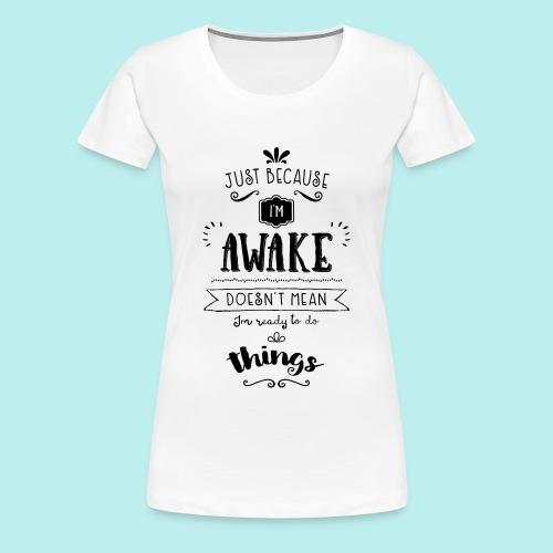 Just because I'm awake typography quote Women's Tee (Light) - Women's Premium T-Shirt