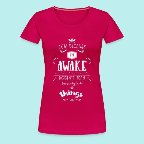 Just because I'm awake typography quote Women's Tee (Dark) - Women's Premium T-Shirt