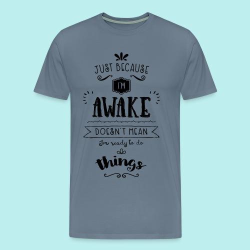 Just because I'm awake typography quote Men's Tee (Light) - Men's Premium T-Shirt