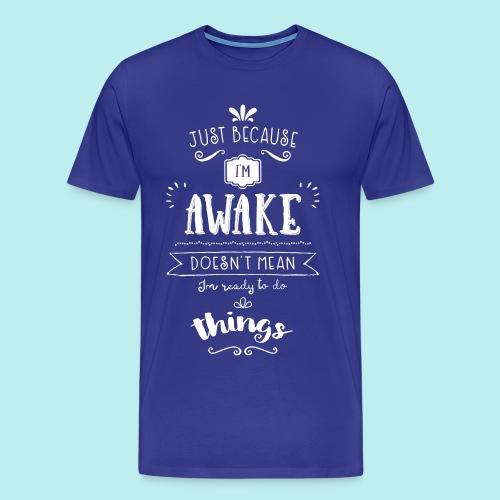Just because I'm awake typography quote Men's Tee (Dark) - Men's Premium T-Shirt