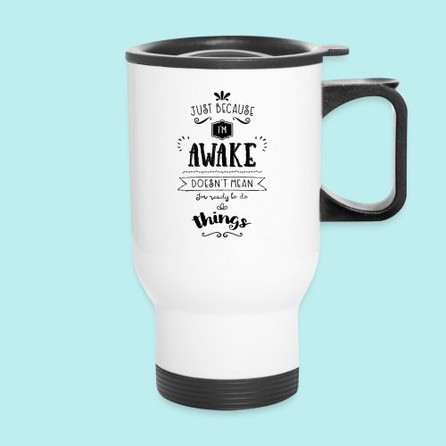 Just because I'm awake typography quote Travel Mug - Travel Mug