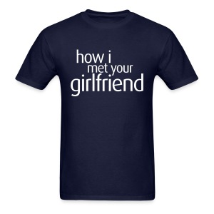 How I Met Your Girlfriend - Men's T-Shirt