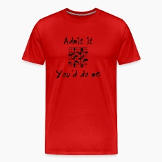 admit it you'd do me T-Shirts