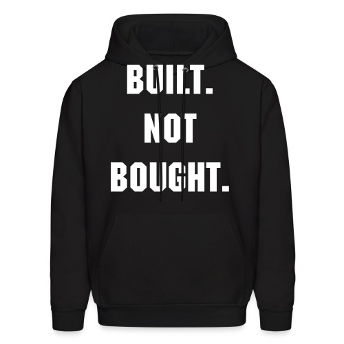 Built Not Bought Hoodie White Text - Men's Hoodie