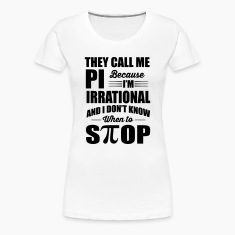 They call me PI - I don't know when to stop Women's T-Shirts