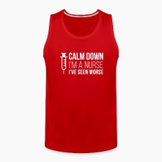 Calm down I'm a Nurse I've seen worse T-shirt Tank Tops