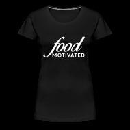 T-Shirts ~ Women's Premium T-Shirt ~ Food Motivated - Womens