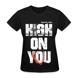 High on You White - Women's T-Shirt