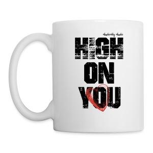High on You Mug - Coffee/Tea Mug
