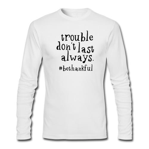 Trouble don't last always. Men's Longsleeved Tshirt (White) - Men's Long Sleeve T-Shirt by Next Level
