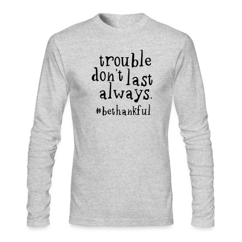 Trouble don't last always. Men's Longsleeved Tshirt (White) - Men's Long Sleeve T-Shirt by Next Level