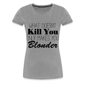 Makes You Blonder Tee - Women's Premium T-Shirt