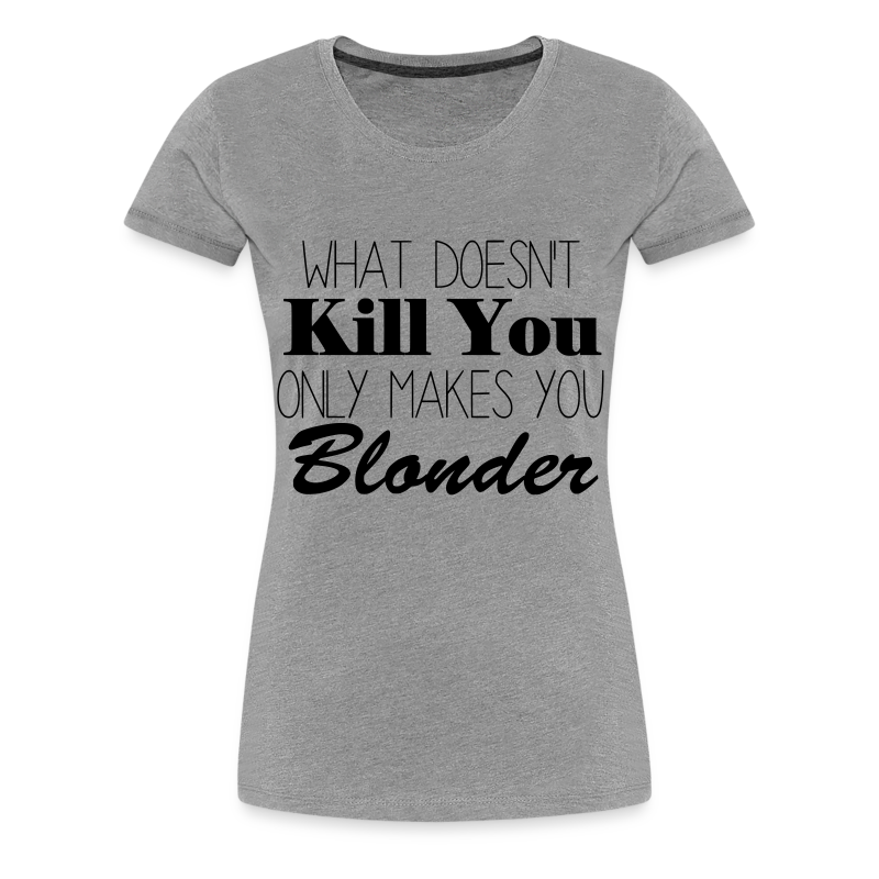 Makes You Blonder Tee - Women's Premium T-Shirt