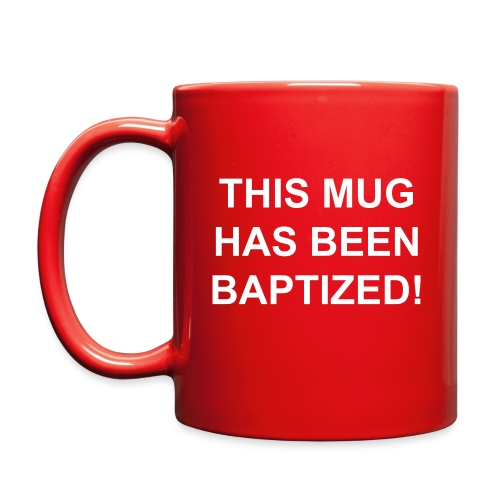 THIS MUG  HAS BEEN BAPTIZED! - Full Color Mug
