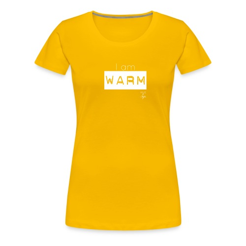 I am WARM - Women's Premium T-Shirt