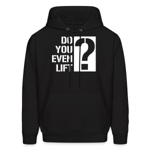 Do you even lift? - Men's Hoodie