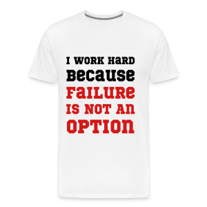 I Work Hard Because Failure Is Not An Option Gym - Men's Premium T-Shirt
