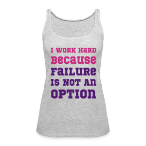 I Work Hard Because Failure Is Not An Option Gym - Women's Premium Tank Top