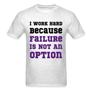 I Work Hard Because Failure Is Not An Option Gym - Men's T-Shirt