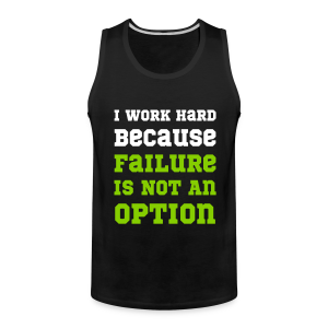 I Work Hard Because Failure Is Not An Option Gym - Men's Premium Tank