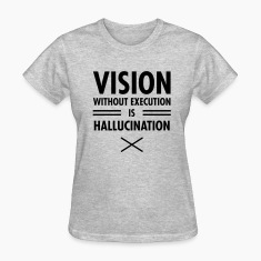 Vision Without Execution Is Hallucination Women's T-Shirts