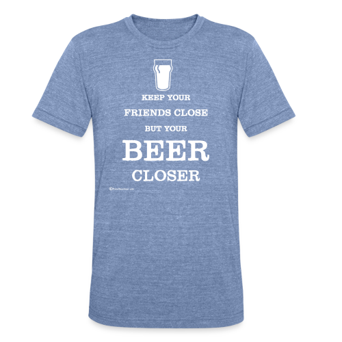 Keep Your Beer Closer Unisex Tri-Blend T-Shirt - Unisex Tri-Blend T-Shirt